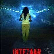 INTEZAAR koi Aane Ko Hai – Suspense Horror Coming With Zero Nepotistic Meter… Do Audience Will Like INTEZAAR?