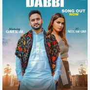 Gurekam's New Punjabi Song DABBI feat Neelam Giri Released By Worldwide Records Punjabi Gets 1 Million Views In 5 Hours